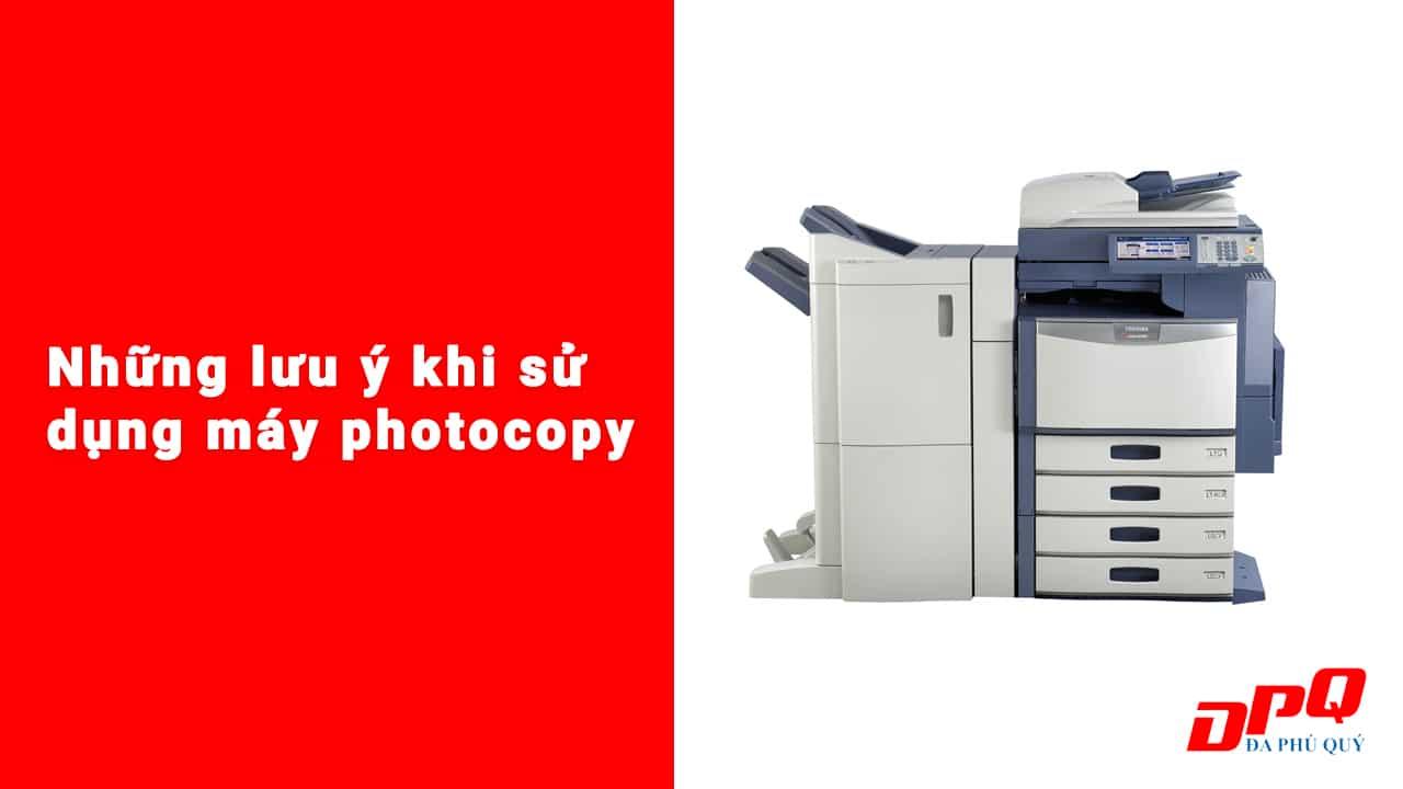 Những lưu ý khi sử dụng máy photocopy