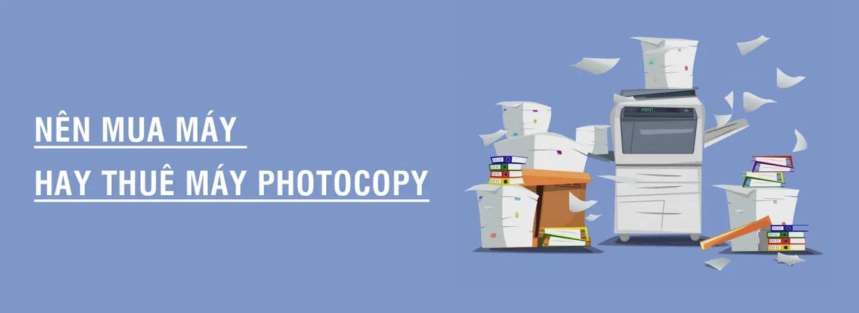 Nên mua máy hay thuê máy photocopy