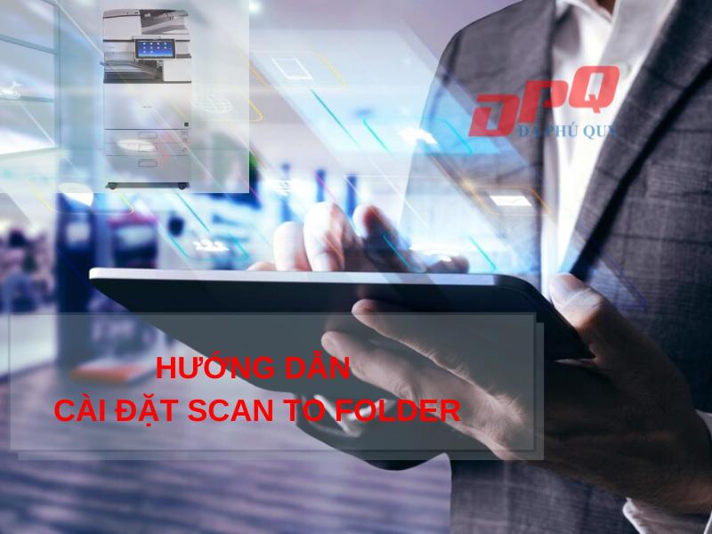 Hướng dẫn scan to folder trên máy photocopy